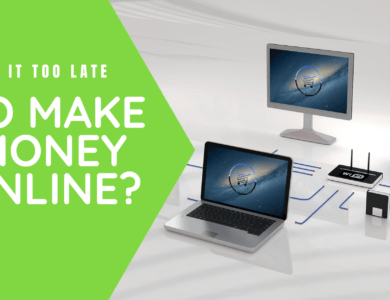 Is it too late to start making money online?